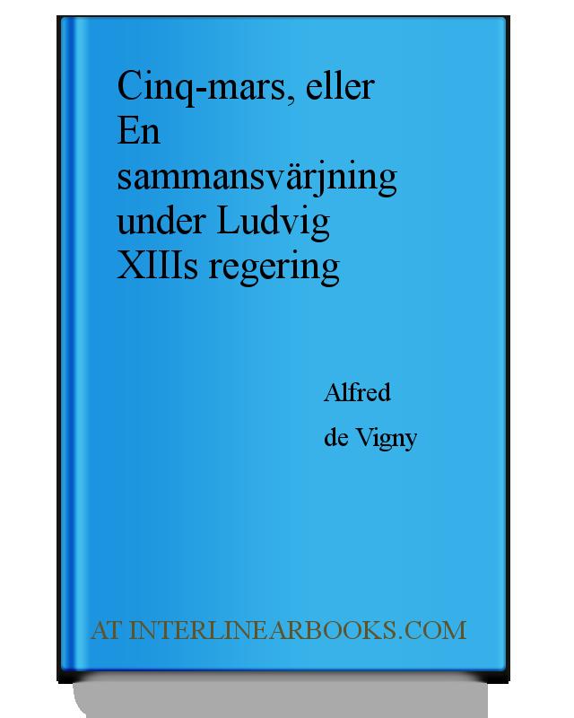 b68ac2d5f36 Full Text of Cinq-mars, eller En sammansvärjning under Ludvig XIIIs  regering In Swedish | InterlinearBooks.com