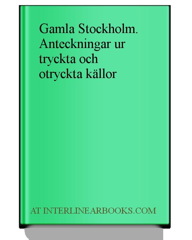 Full Text of Gamla Stockholm  Anteckningar ur tryckta och